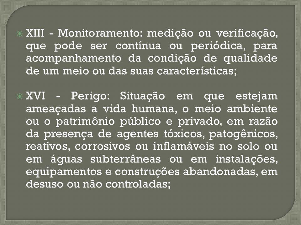 XIII - Monitoramento: medição ou verificação, que pode ser contínua ou periódica, para acompanhamento da condição de qualidade de um meio ou das suas características;
