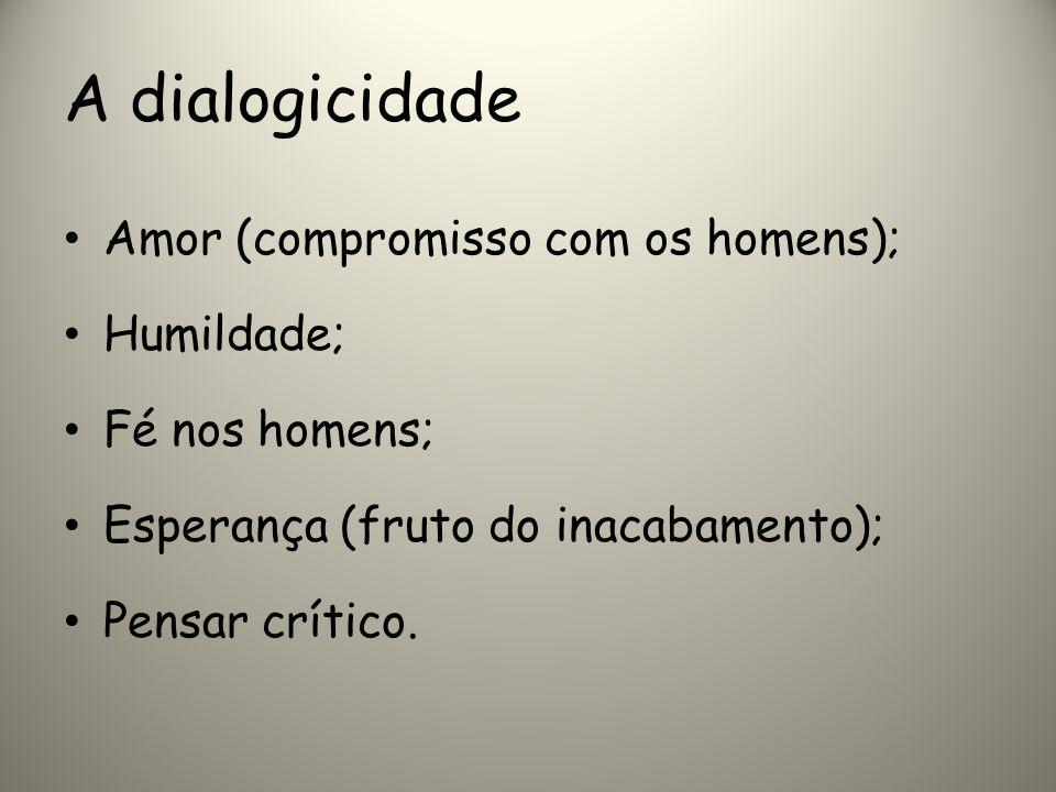 A dialogicidade Amor (compromisso com os homens); Humildade;
