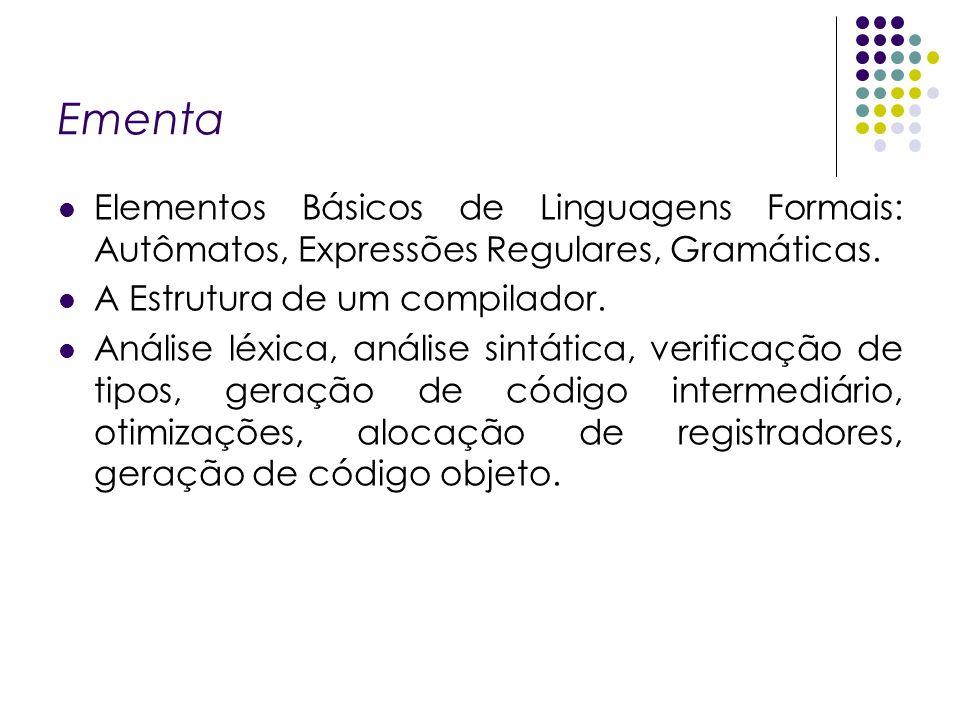 EmentaElementos Básicos de Linguagens Formais: Autômatos, Expressões Regulares, Gramáticas. A Estrutura de um compilador.