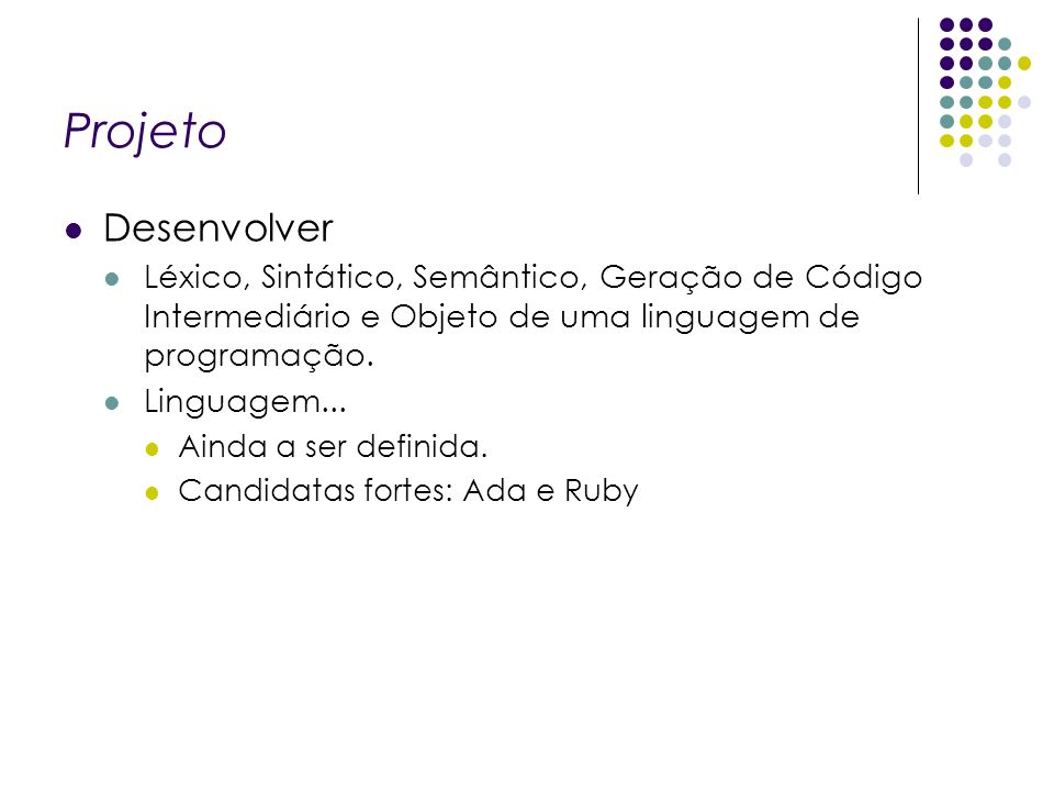 Projeto Desenvolver. Léxico, Sintático, Semântico, Geração de Código Intermediário e Objeto de uma linguagem de programação.