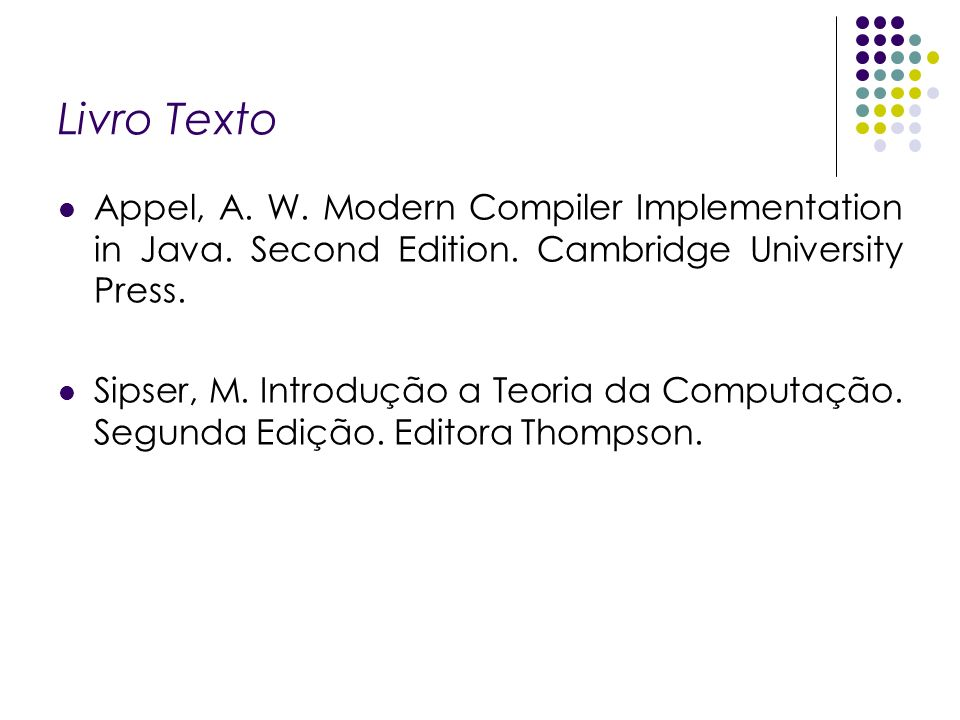 Livro Texto Appel, A. W. Modern Compiler Implementation in Java. Second Edition. Cambridge University Press.