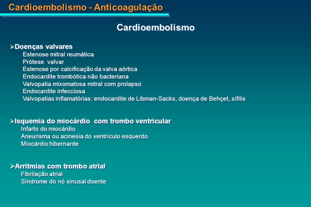 Cardioembolismo Arritmias com trombo atrial Doenças valvares