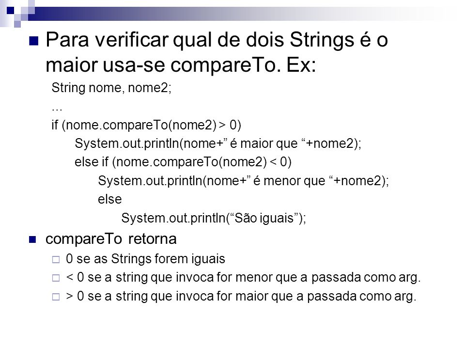 Para verificar qual de dois Strings é o maior usa-se compareTo. Ex: