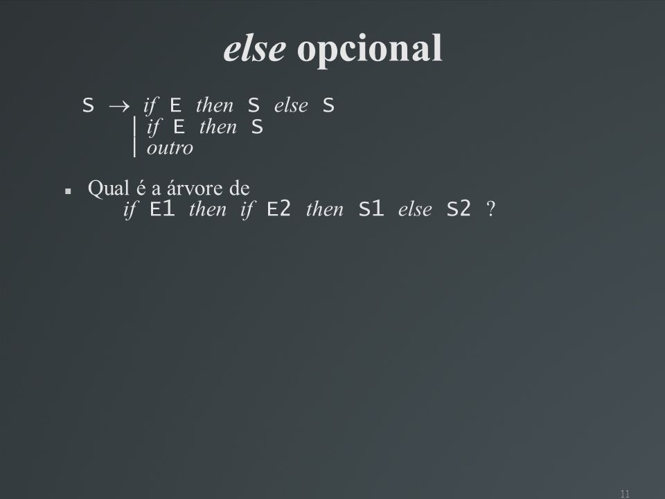 else opcional S  if E then S else S | if E then S | outro