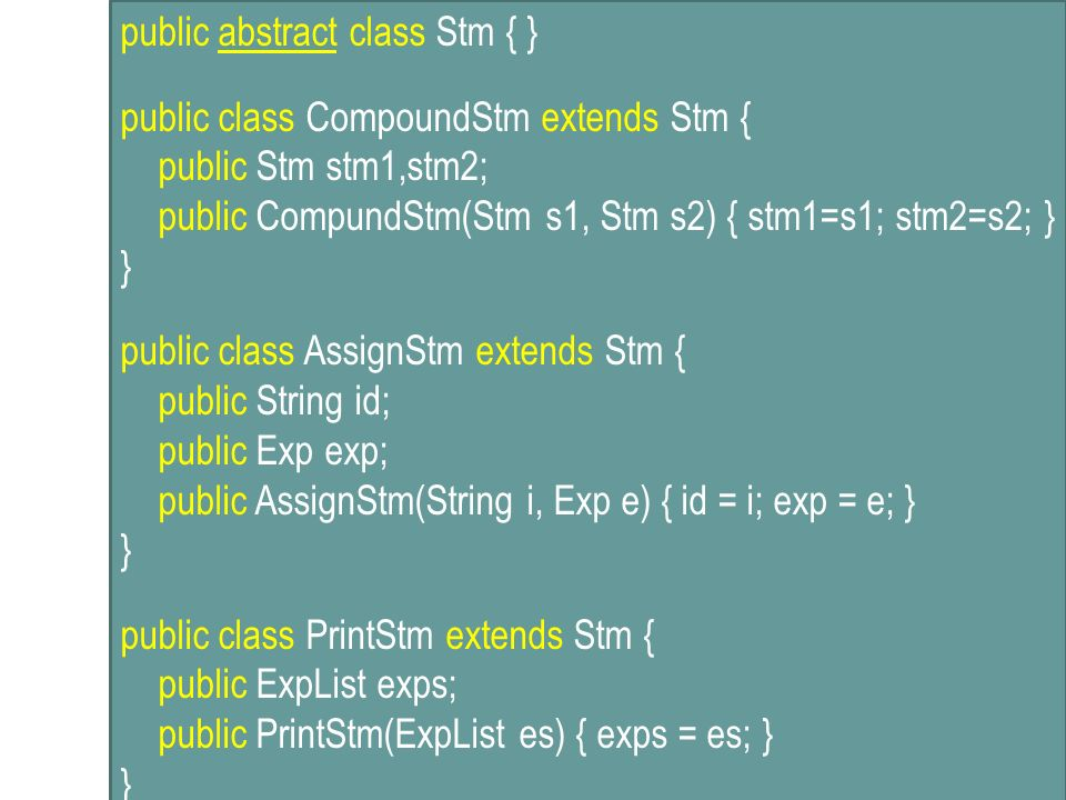 public abstract class Stm { } public class CompoundStm extends Stm {