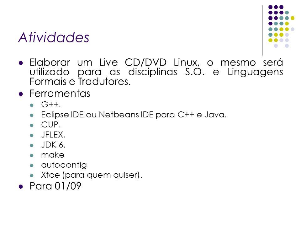 AtividadesElaborar um Live CD/DVD Linux, o mesmo será utilizado para as disciplinas S.O. e Linguagens Formais e Tradutores.