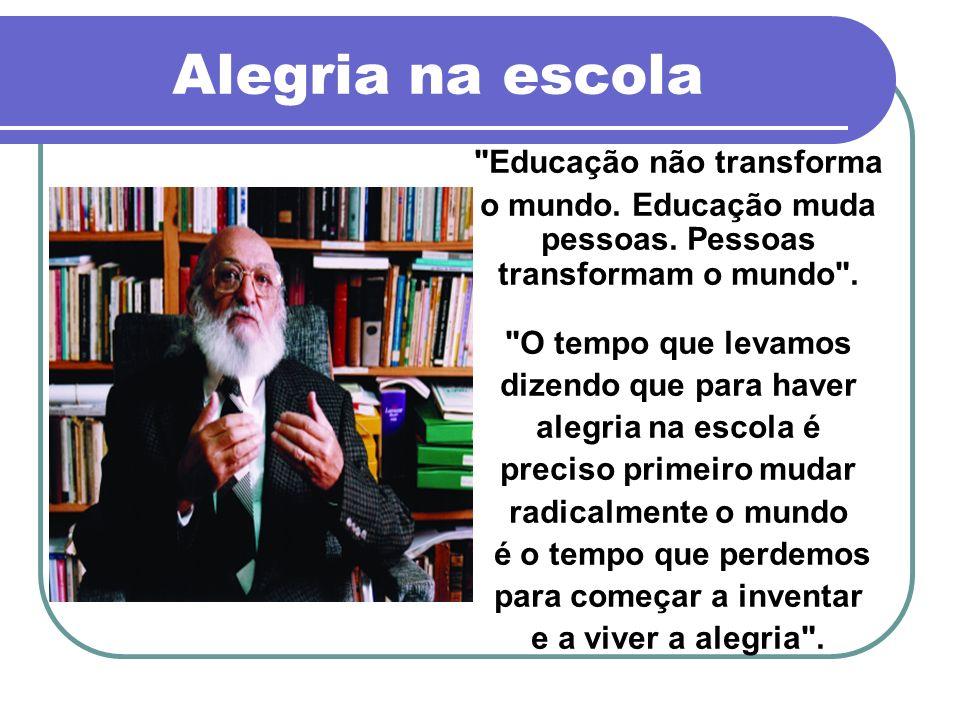 Alegria na escola Educação não transforma