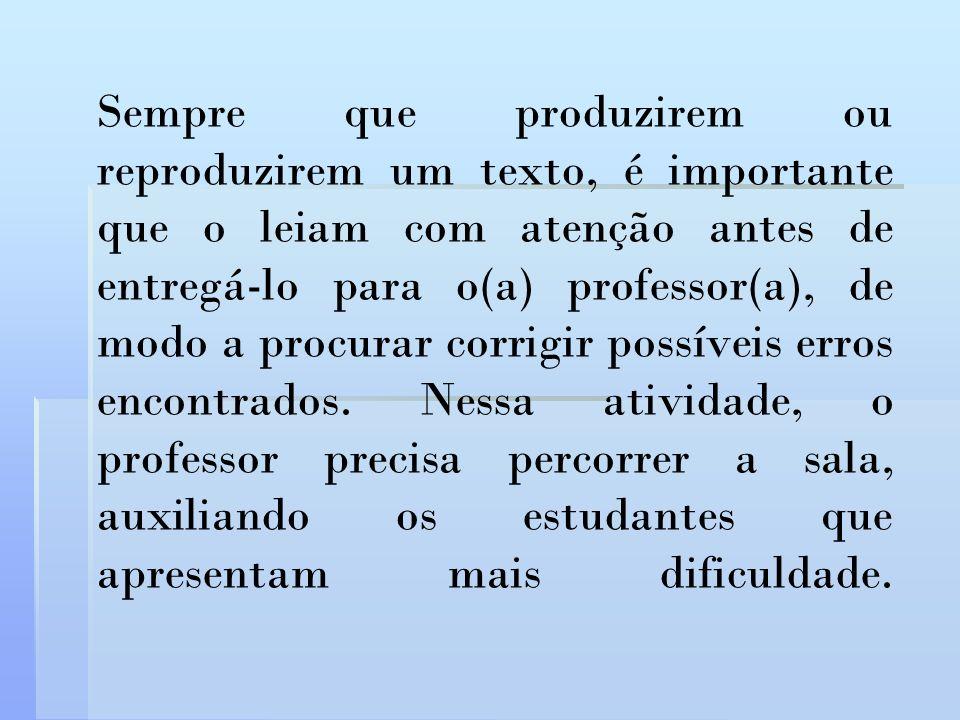 Sempre que produzirem ou reproduzirem um texto, é importante que o leiam com atenção antes de entregá-lo para o(a) professor(a), de modo a procurar corrigir possíveis erros encontrados.