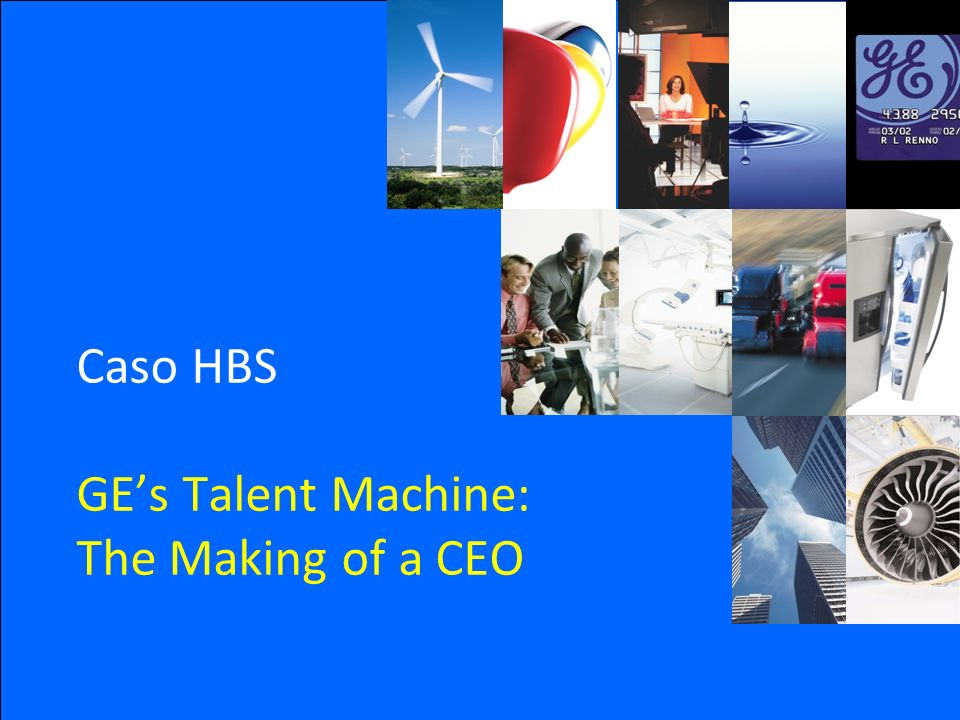 Caso HBS GE's Talent Machine: The Making of a CEO