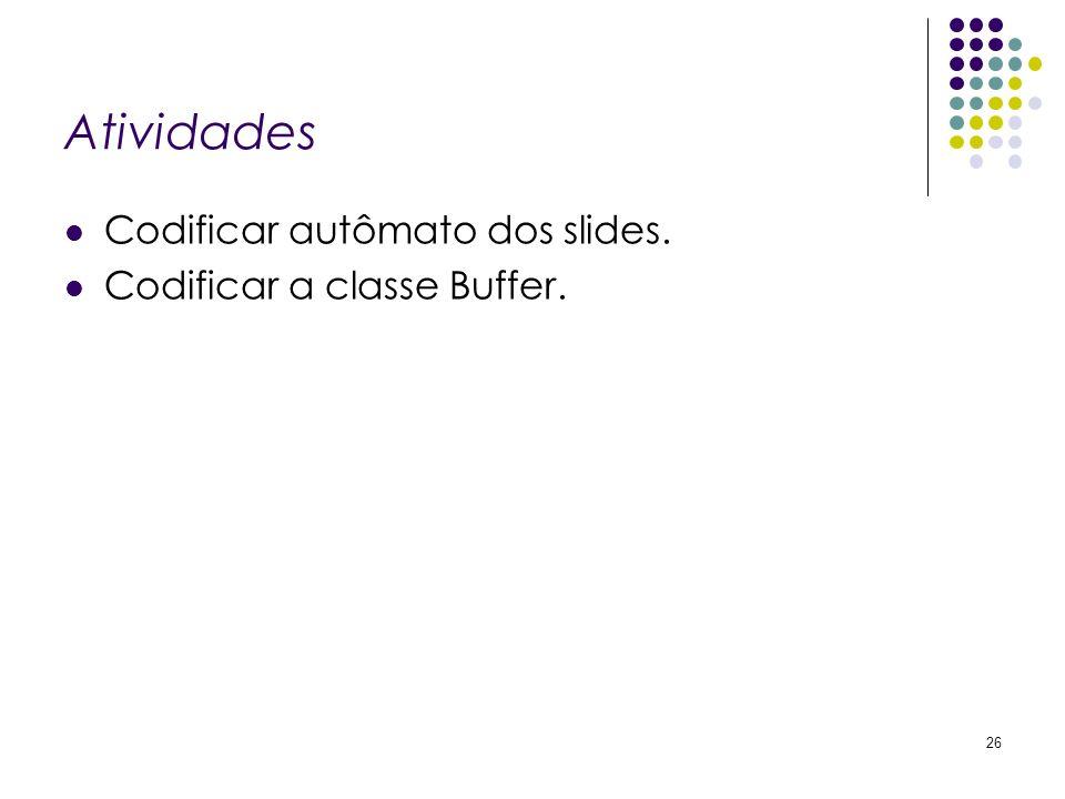 Atividades Codificar autômato dos slides. Codificar a classe Buffer.