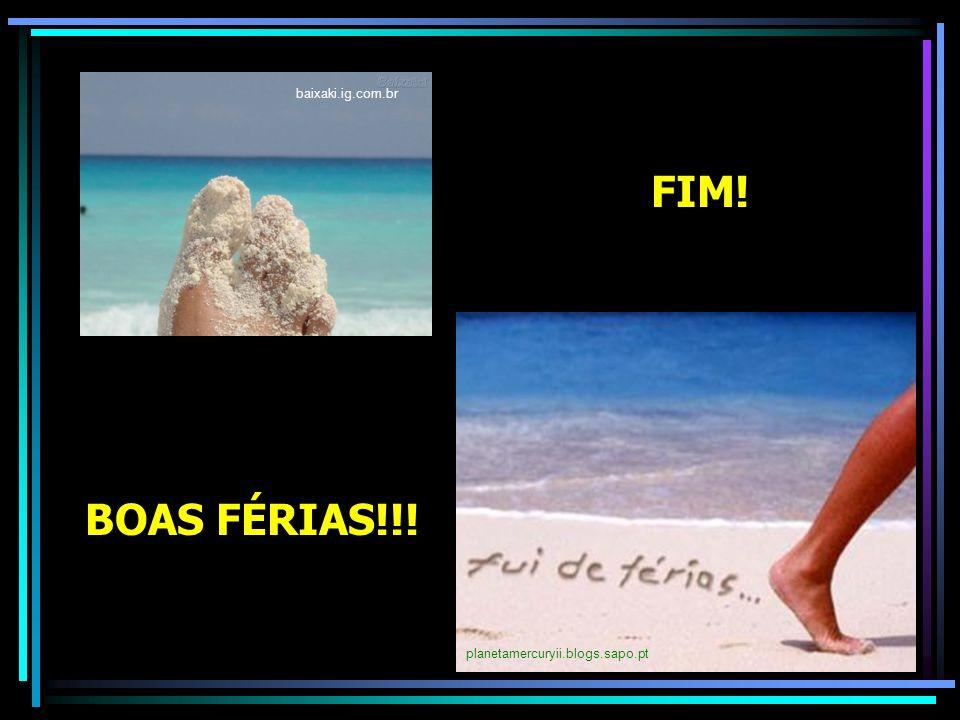 baixaki.ig.com.br FIM! planetamercuryii.blogs.sapo.pt BOAS FÉRIAS!!!