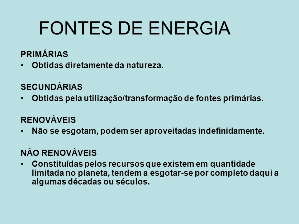FONTES DE ENERGIA PRIMÁRIAS Obtidas diretamente da natureza.