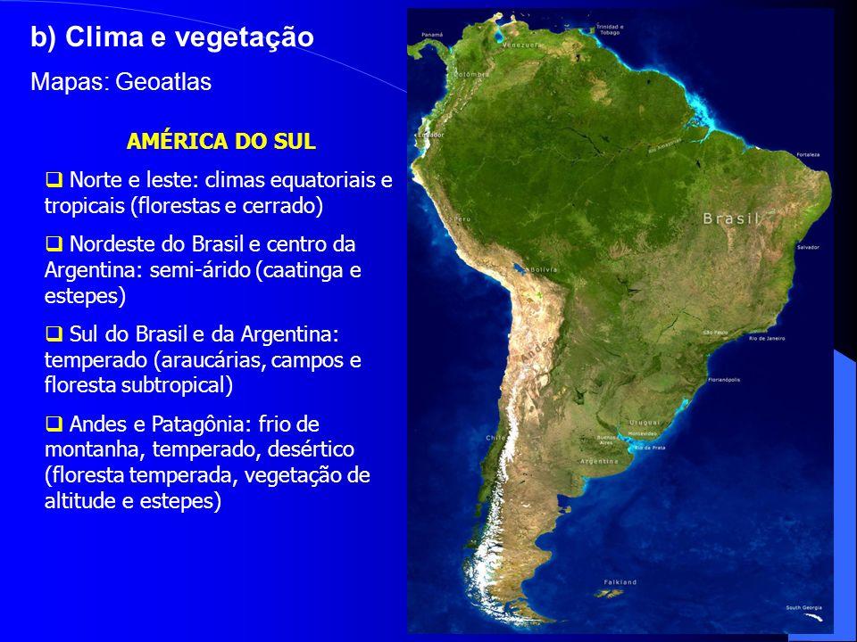 b) Clima e vegetação Mapas: Geoatlas AMÉRICA DO SUL
