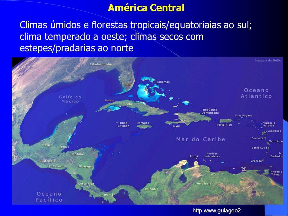 América Central Climas úmidos e florestas tropicais/equatoriaias ao sul; clima temperado a oeste; climas secos com estepes/pradarias ao norte.