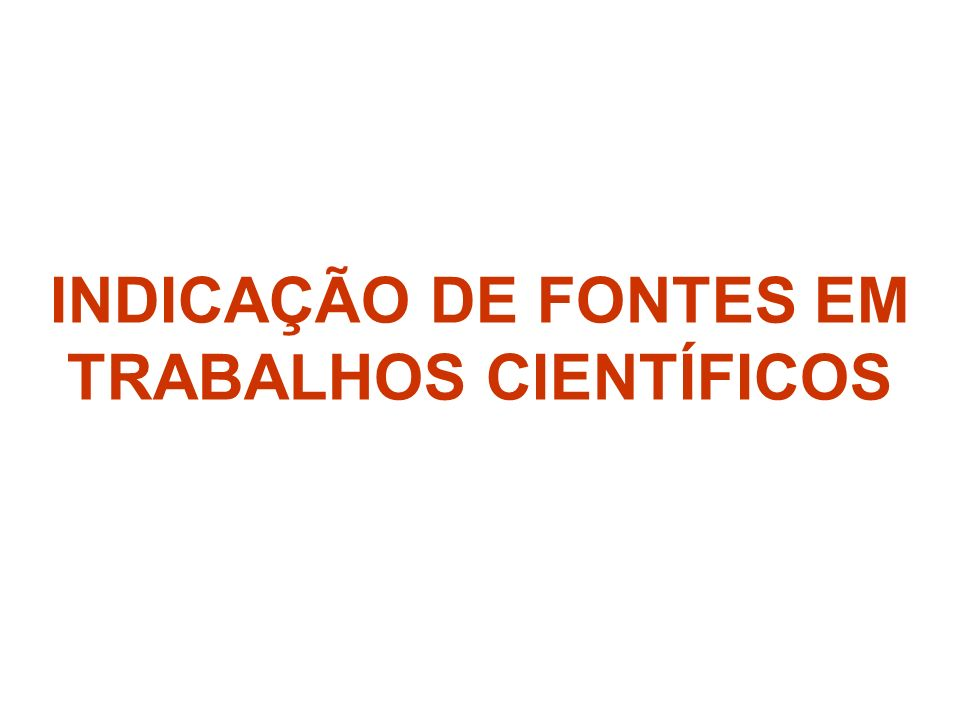 INDICAÇÃO DE FONTES EM TRABALHOS CIENTÍFICOS