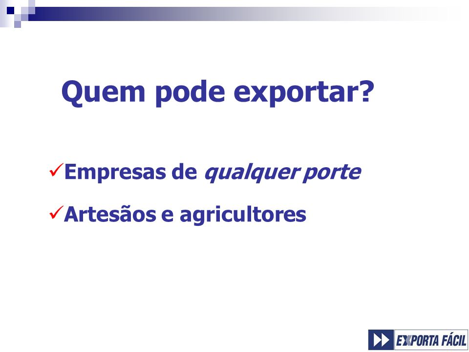 Quem pode exportar Empresas de qualquer porte Artesãos e agricultores