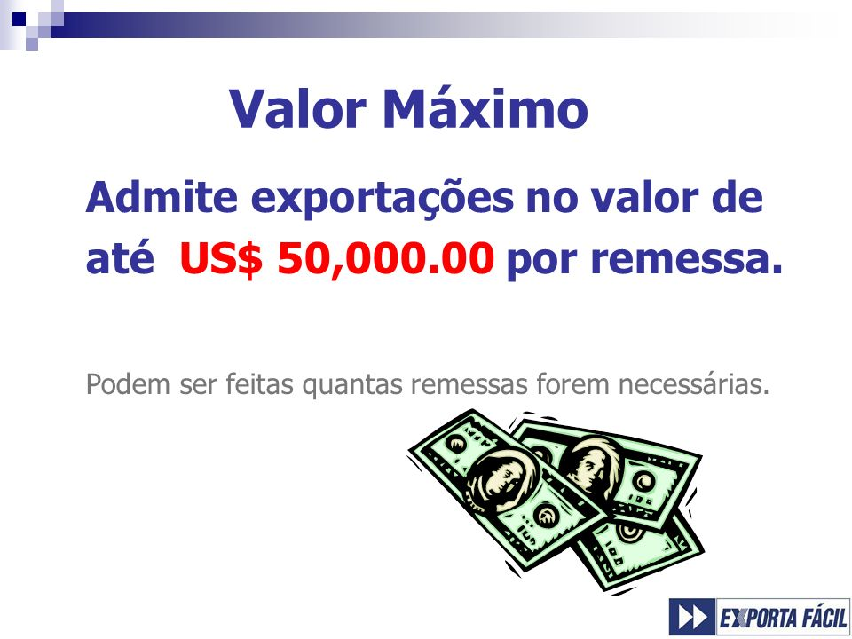 Valor Máximo Admite exportações no valor de até US$ 50,000.00 por remessa.