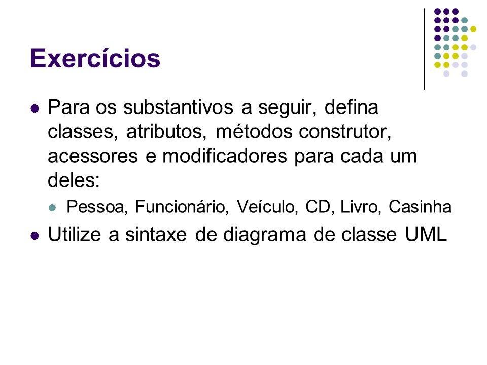 Exercícios Para os substantivos a seguir, defina classes, atributos, métodos construtor, acessores e modificadores para cada um deles: