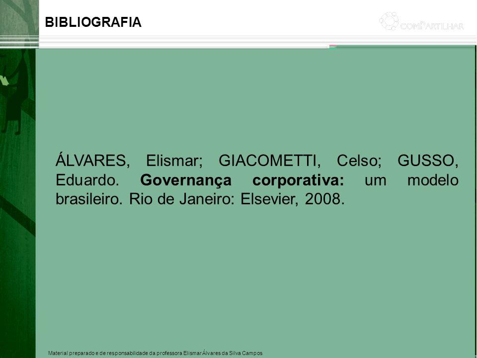 BIBLIOGRAFIA ÁLVARES, Elismar; GIACOMETTI, Celso; GUSSO, Eduardo. Governança corporativa: um modelo brasileiro. Rio de Janeiro: Elsevier, 2008.