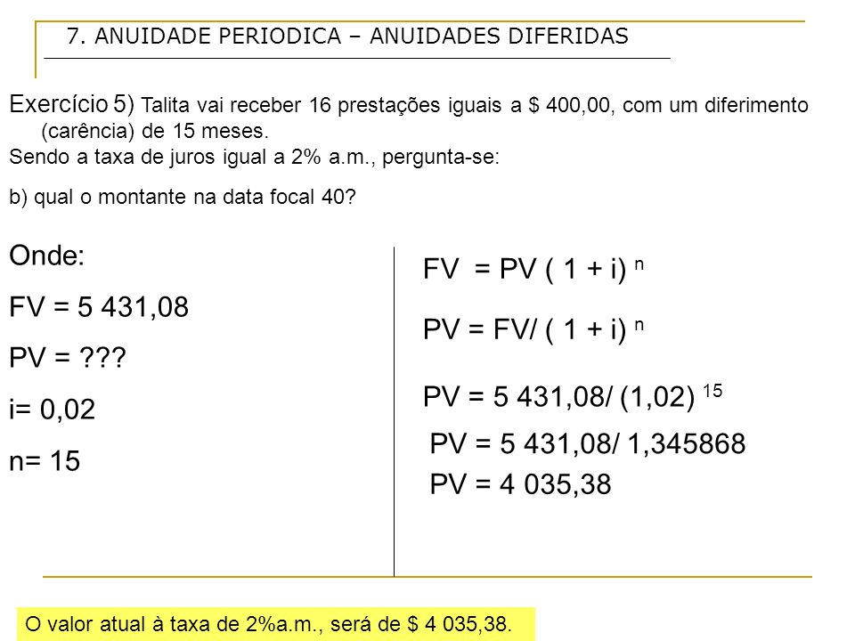 Onde: FV = PV ( 1 + i) n FV = 5 431,08 PV = i= 0,02