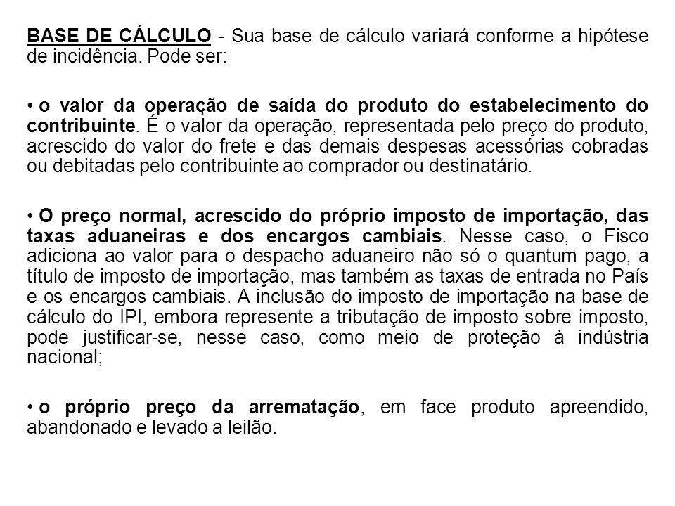 BASE DE CÁLCULO - Sua base de cálculo variará conforme a hipótese de incidência. Pode ser: