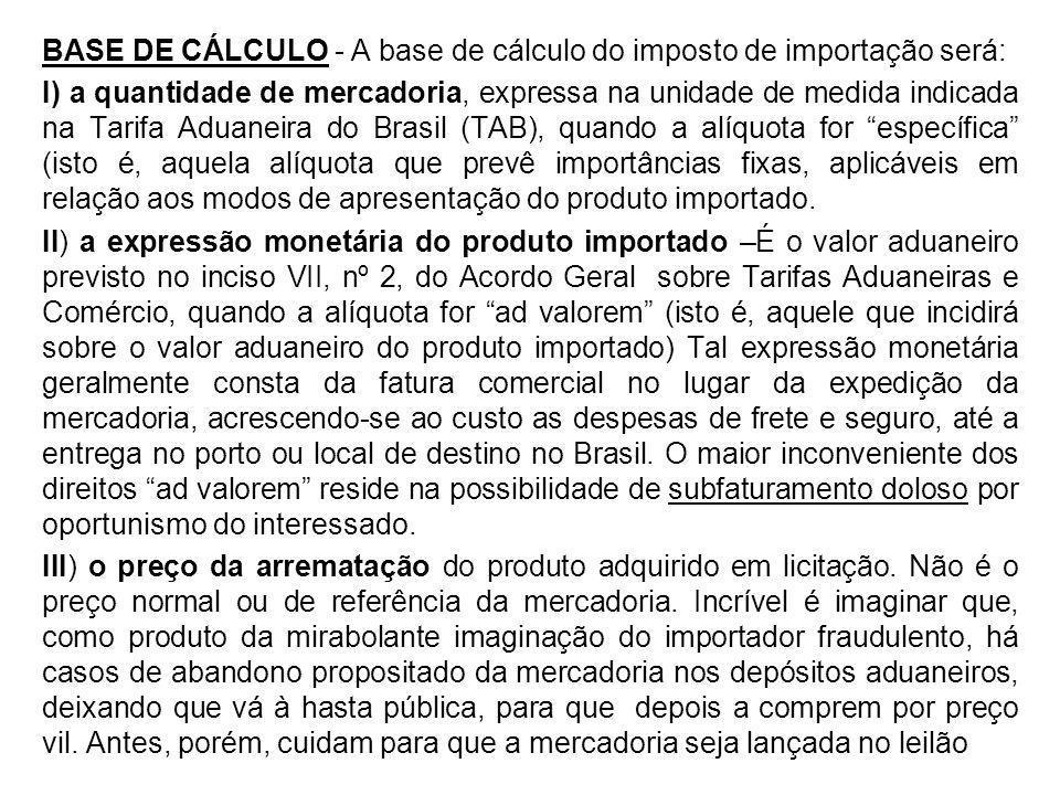 BASE DE CÁLCULO - A base de cálculo do imposto de importação será: