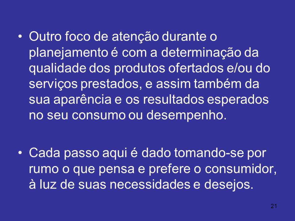 Outro foco de atenção durante o planejamento é com a determinação da qualidade dos produtos ofertados e/ou do serviços prestados, e assim também da sua aparência e os resultados esperados no seu consumo ou desempenho.