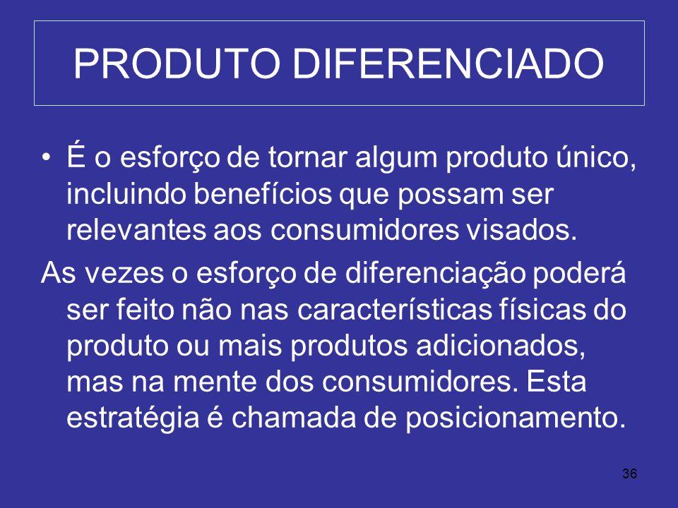 PRODUTO DIFERENCIADO É o esforço de tornar algum produto único, incluindo benefícios que possam ser relevantes aos consumidores visados.