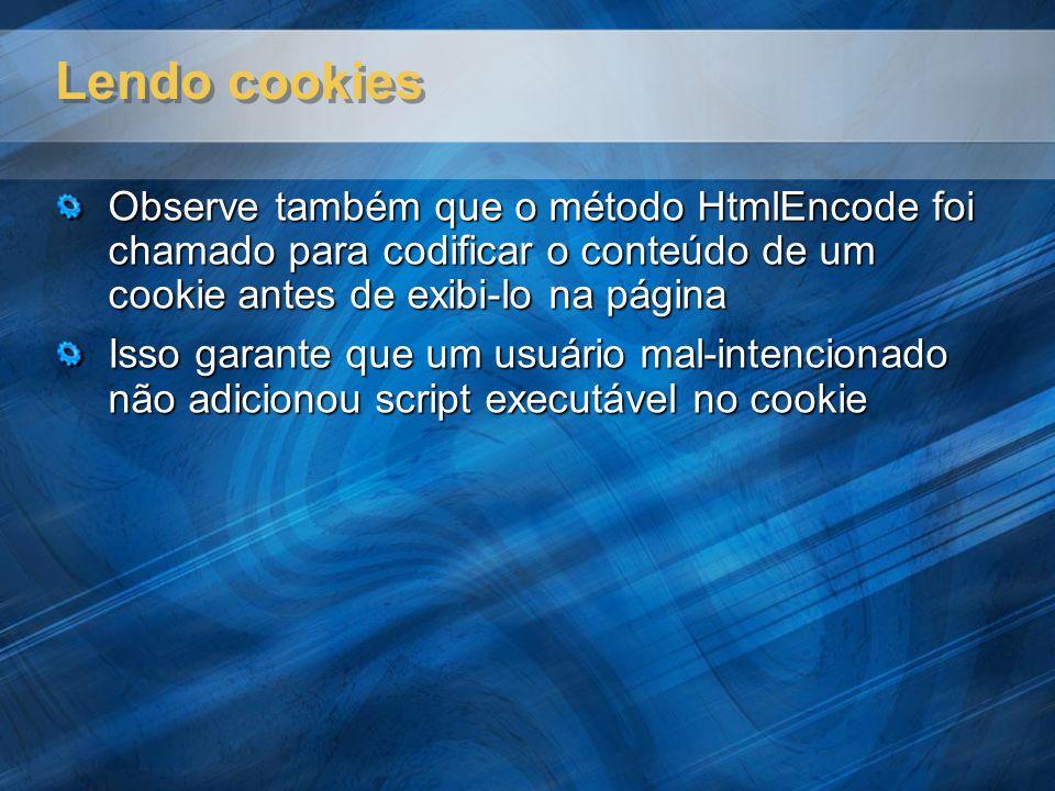 Lendo cookies Observe também que o método HtmlEncode foi chamado para codificar o conteúdo de um cookie antes de exibi-lo na página.