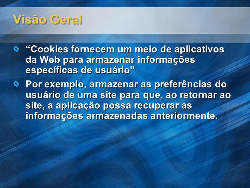 Visão Geral Cookies fornecem um meio de aplicativos da Web para armazenar informações específicas de usuário