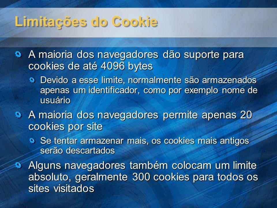 Limitações do Cookie A maioria dos navegadores dão suporte para cookies de até 4096 bytes.