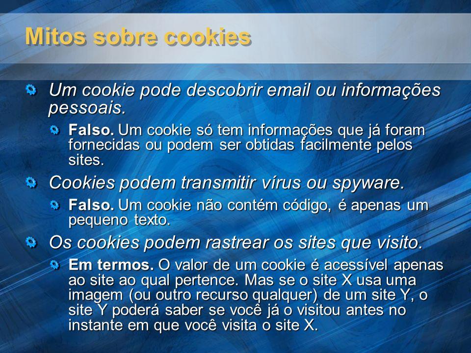 Mitos sobre cookies Um cookie pode descobrir email ou informações pessoais.