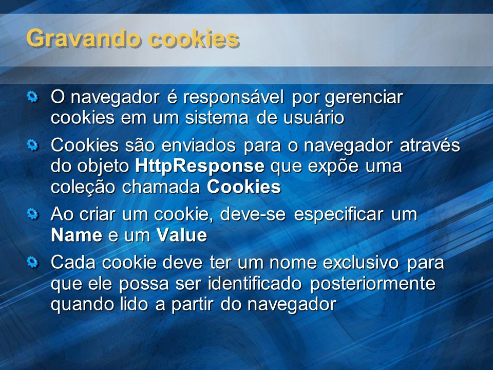 Gravando cookies O navegador é responsável por gerenciar cookies em um sistema de usuário.
