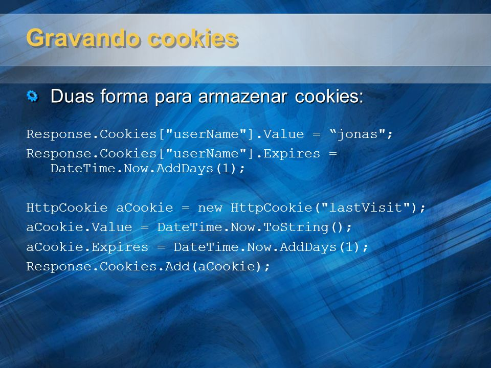 Gravando cookies Duas forma para armazenar cookies: