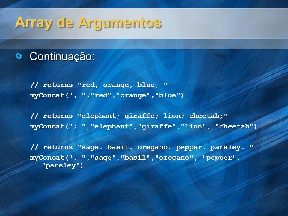 Array de Argumentos Continuação: // returns red, orange, blue,