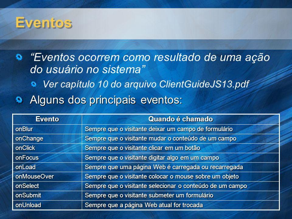 Eventos Eventos ocorrem como resultado de uma ação do usuário no sistema Ver capítulo 10 do arquivo ClientGuideJS13.pdf.