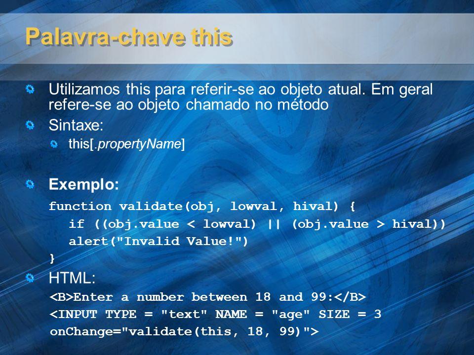 Palavra-chave this Utilizamos this para referir-se ao objeto atual. Em geral refere-se ao objeto chamado no método.