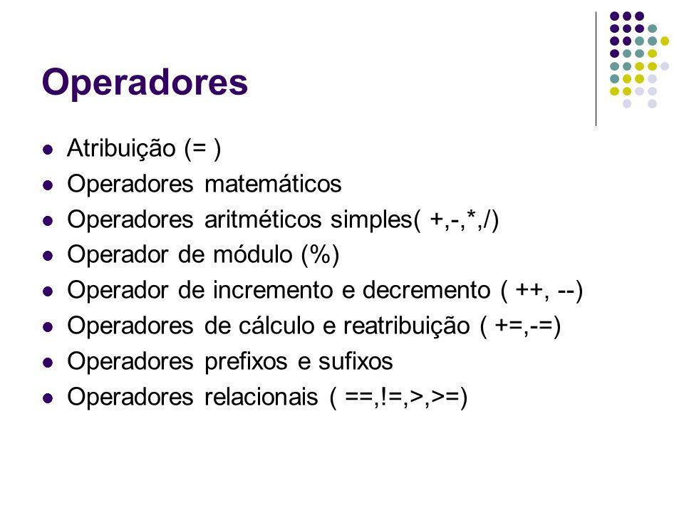 Operadores Atribuição (= ) Operadores matemáticos