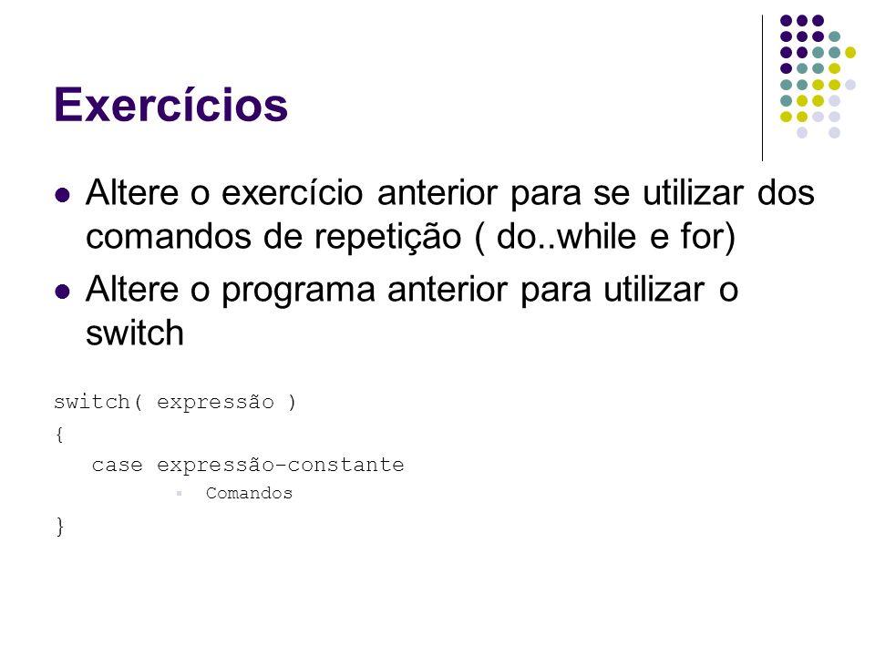 ExercíciosAltere o exercício anterior para se utilizar dos comandos de repetição ( do..while e for)