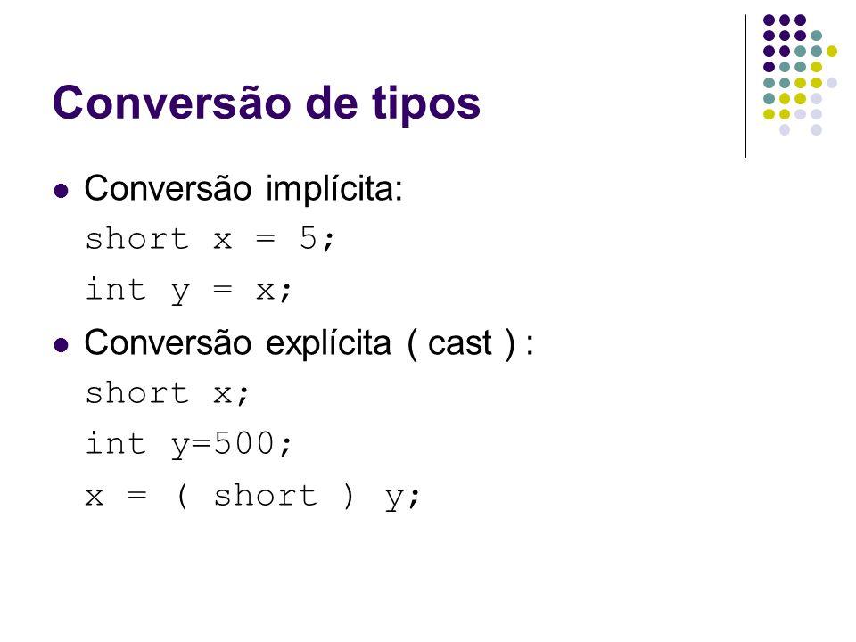 Conversão de tipos Conversão implícita: short x = 5; int y = x;