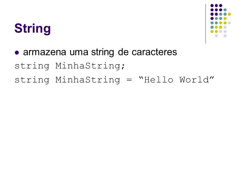 String armazena uma string de caracteres string MinhaString;