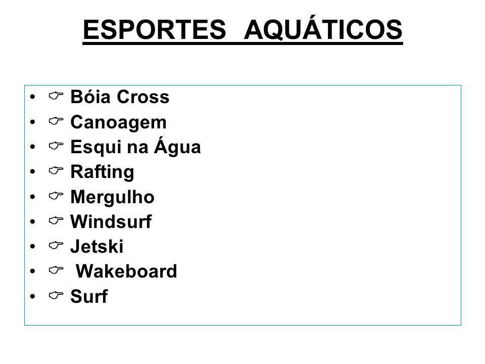 ESPORTES AQUÁTICOS  Bóia Cross  Canoagem  Esqui na Água  Rafting