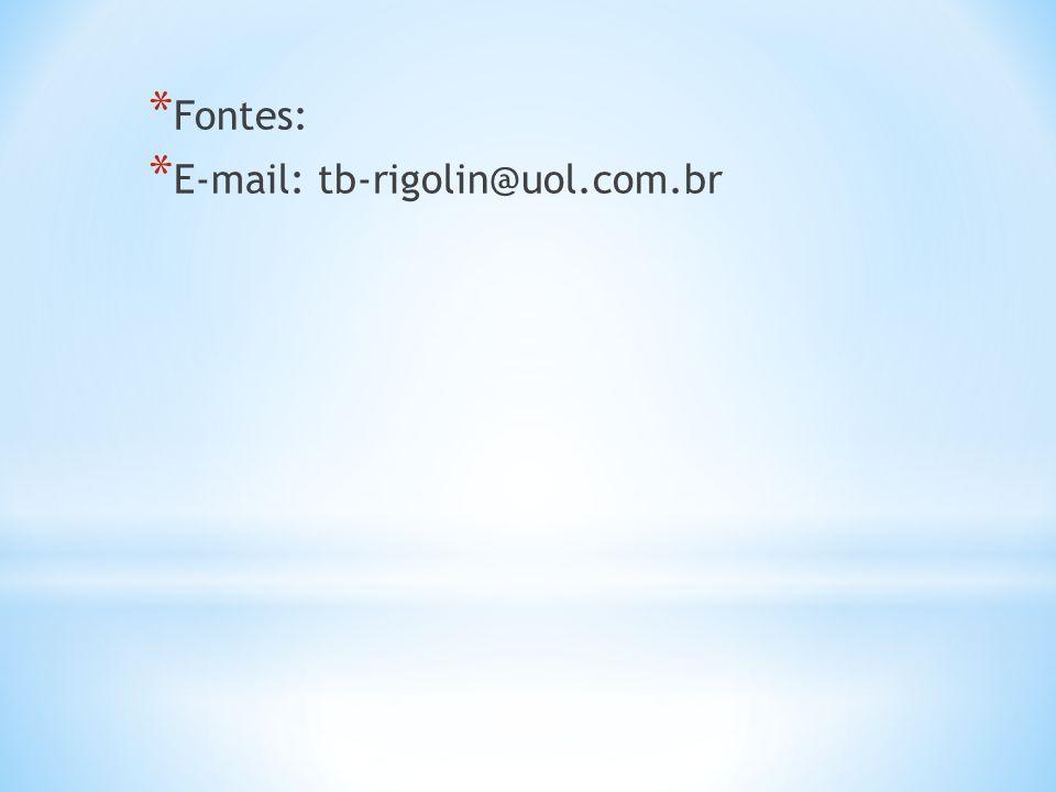 Fontes: E-mail: tb-rigolin@uol.com.br