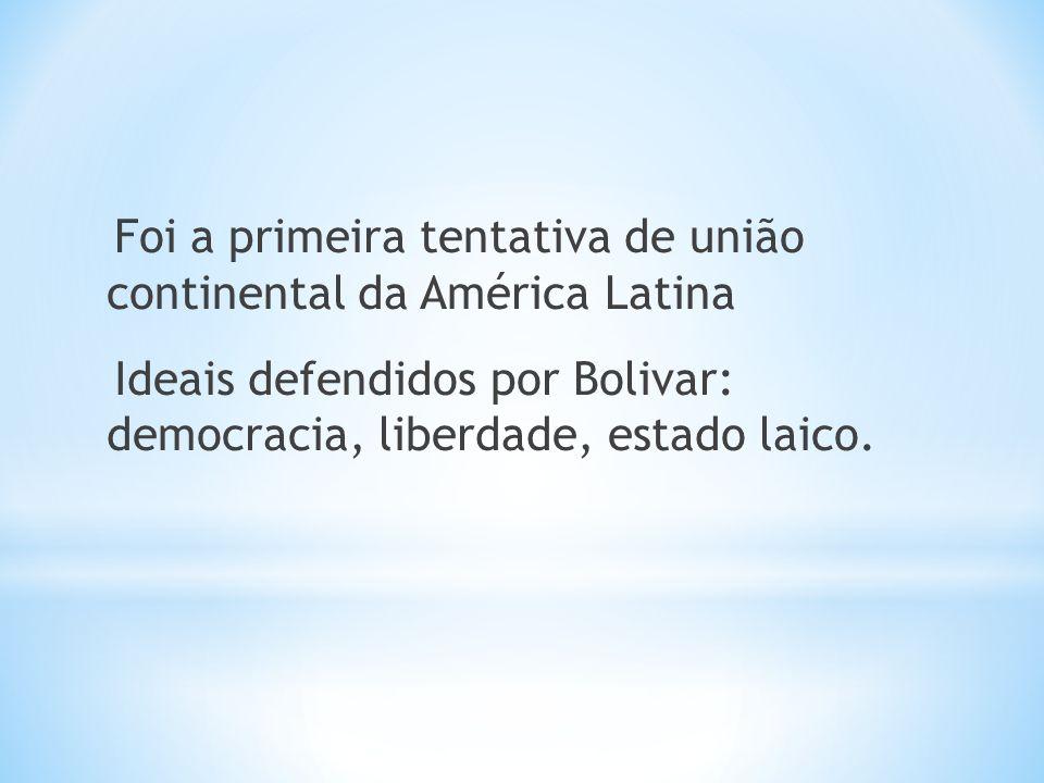 Foi a primeira tentativa de união continental da América Latina