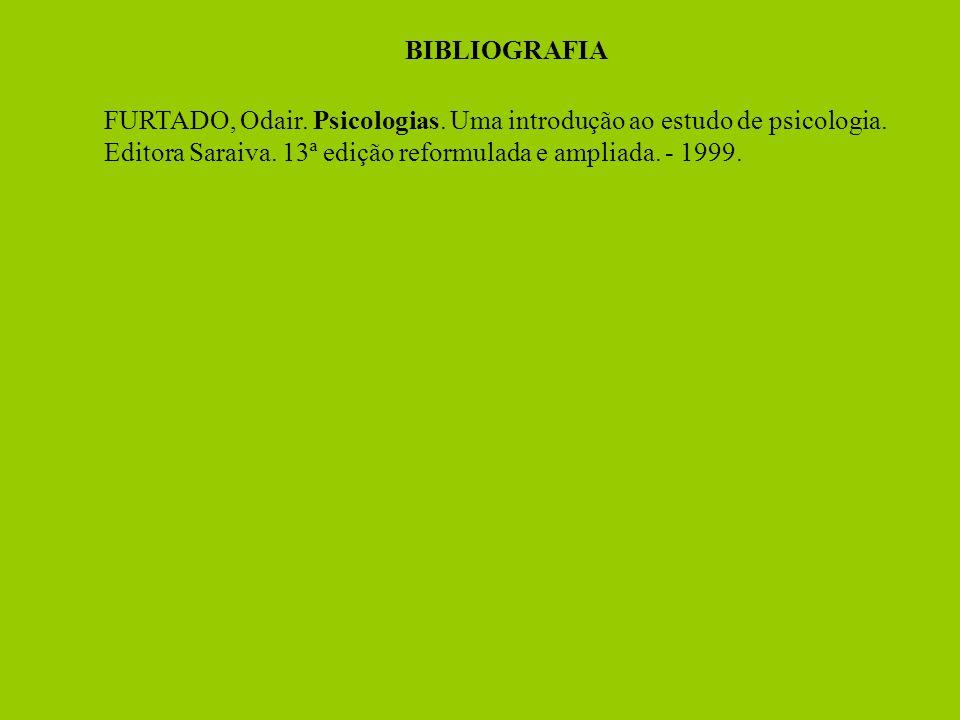 BIBLIOGRAFIA FURTADO, Odair. Psicologias. Uma introdução ao estudo de psicologia.