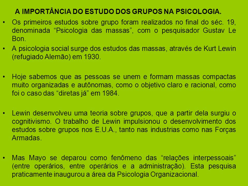 A IMPORTÂNCIA DO ESTUDO DOS GRUPOS NA PSICOLOGIA.
