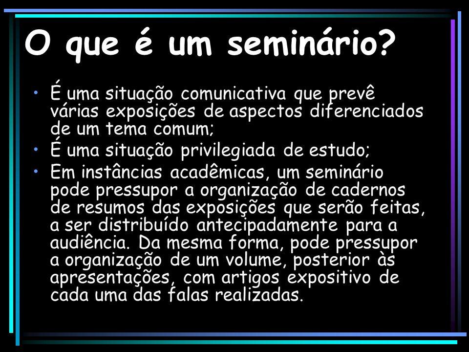 O que é um seminário É uma situação comunicativa que prevê várias exposições de aspectos diferenciados de um tema comum;