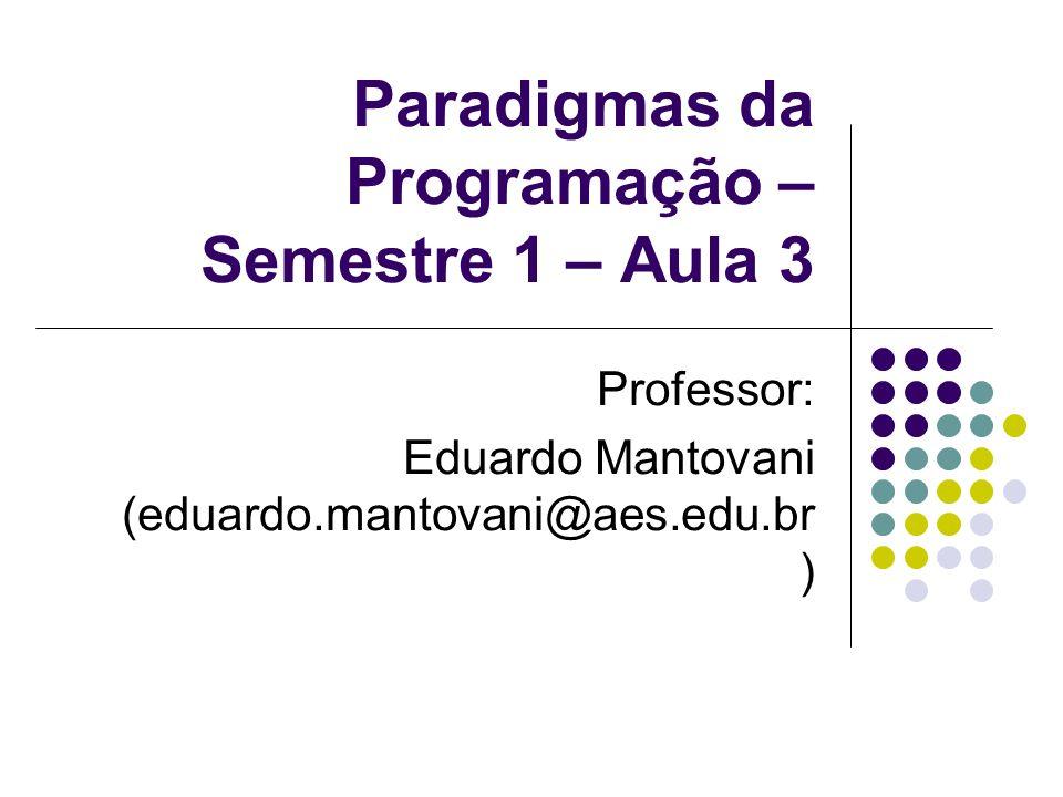 Paradigmas da Programação – Semestre 1 – Aula 3