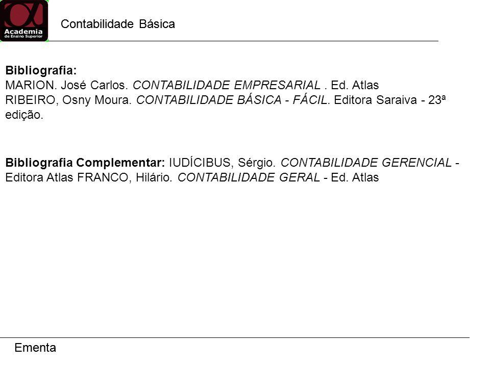 Contabilidade Básica Contabilidade Básica. Bibliografia: MARION. José Carlos. CONTABILIDADE EMPRESARIAL . Ed. Atlas.