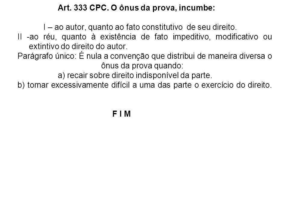 Art. 333 CPC. O ônus da prova, incumbe: